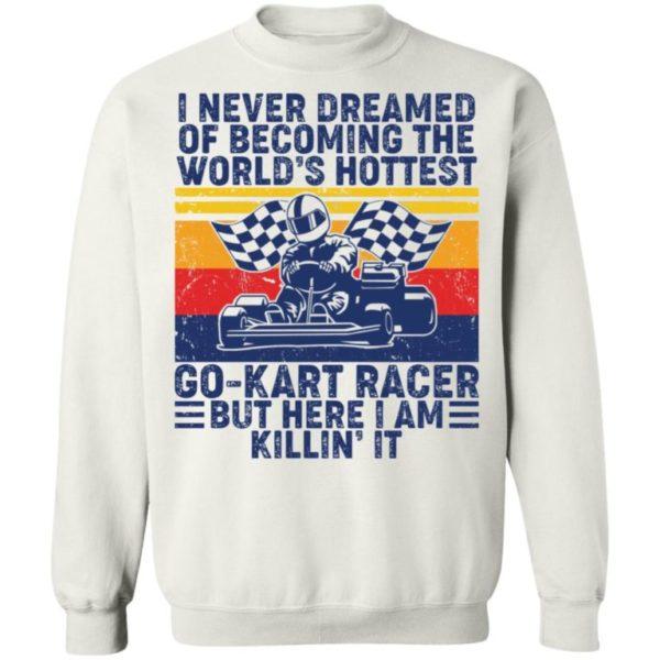 I Never Dreamed Of Becoming Of The World's Hottest Go Kart Racer Shirt