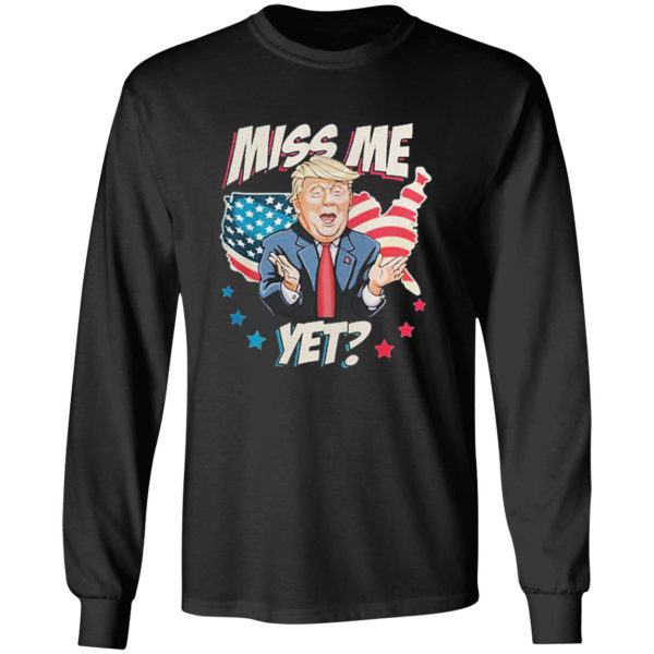 Miss me yet Trump support pro Trump 2021 shirt