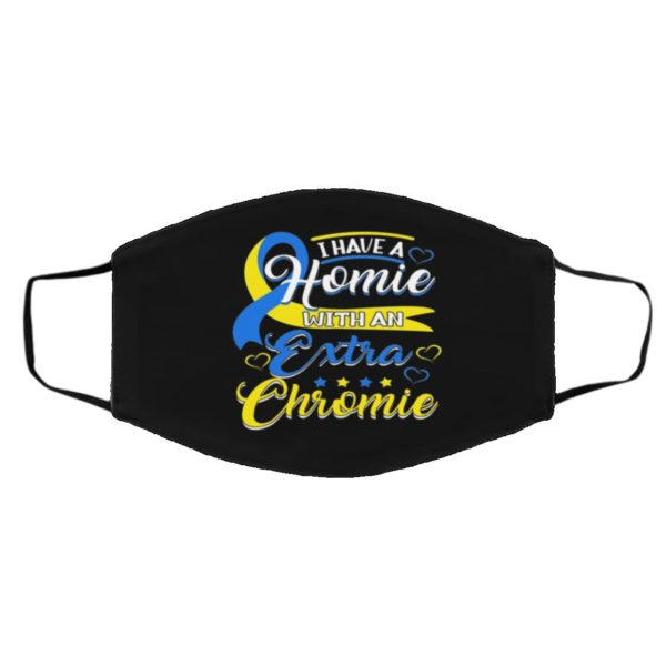 I Have a Homie with An Extra Chromie Down Syndrome Day Awareness Face Mask