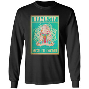 Namaste mother fucker yoga girl hippie shirt