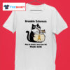 Cat Drunkle Sclerosis May be drunk may have ms baybe both T-shirt