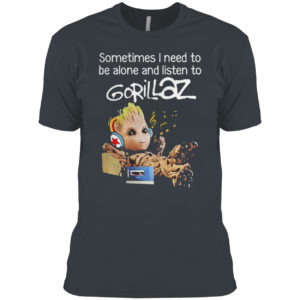 Groot sometimes I need to be alone and listen to gorillaz shirt