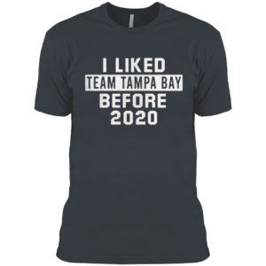 I Liked Team Tampa Bay Before 2020 Shirt