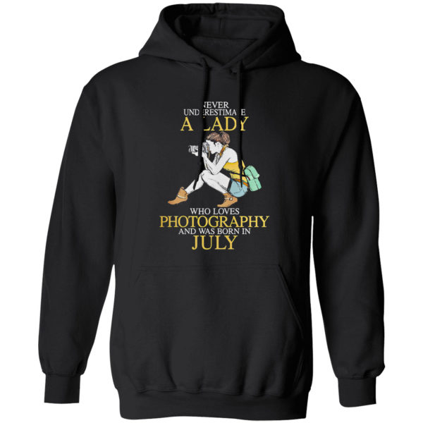 Never Underestimate A Woman Who Loves Photography And Was Born In July Shirt