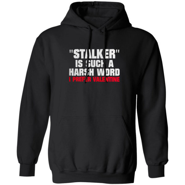 Stalkier Is Such A Harsh Word I Prefer Valentine Shirt