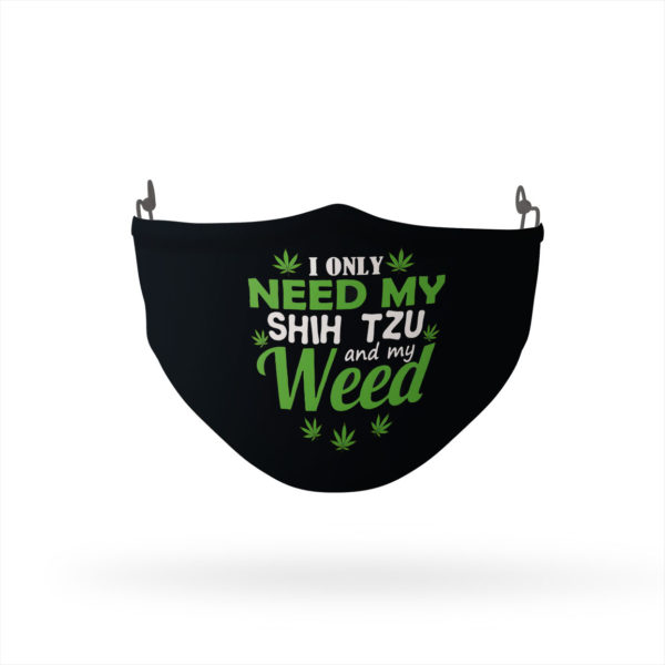 I only need my Shih Tzu and my weed face mask