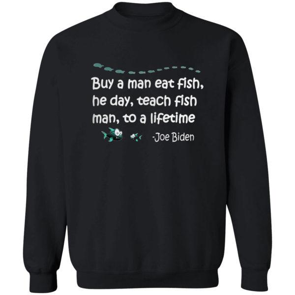 Buy a man eat fish the day teach fish man to a lifetime Joe Biden shirt