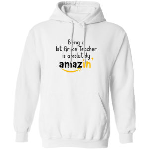 Being A 1St Grade Teacher Is Absolutely Amazing' Shirt
