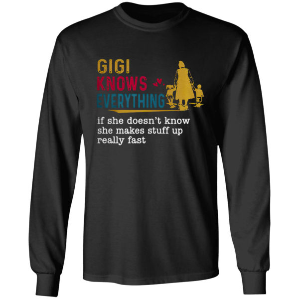 Gigi knows everything if she doesn't know she makes stuff up really fast shirt