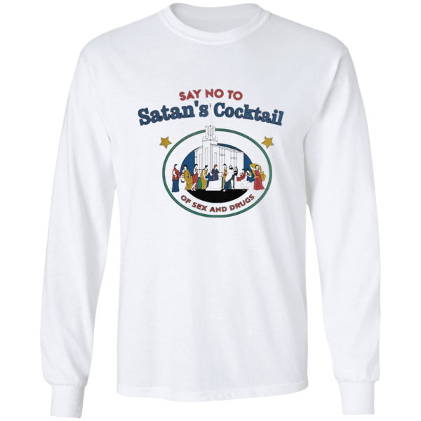 Say no to Satan's cocktail of sex and drugs shirt