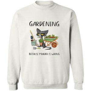 Black Cat Gardening because murder is wrong shirt