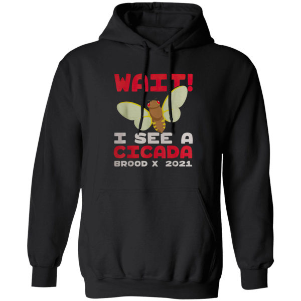 Wait I See A Cicada Bug Brood X 2021 Insect Shirt