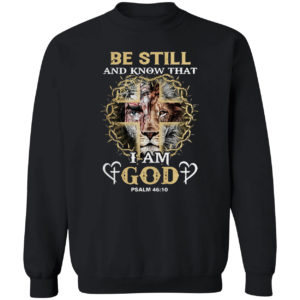 Jesus Lion be still and know that I am god psalm 46 10 shirt