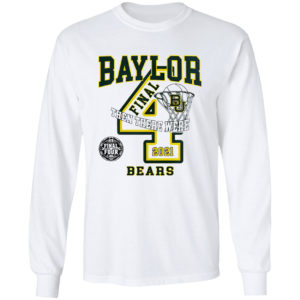 Baylor Bears 2021 Final Four and then there were 4 shirt