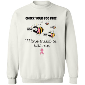 Check Your Boo Bees Mine Tried To Kill Me Shirt