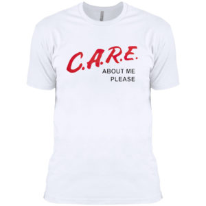 Care about me please shirt