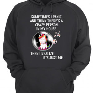 Unicorns Sometimes I Panic And Think There'S A Crazy Person In My House Shirt
