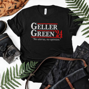Geller Green 2024 No Uterus No Opinion Shirt, LS, Hoodie