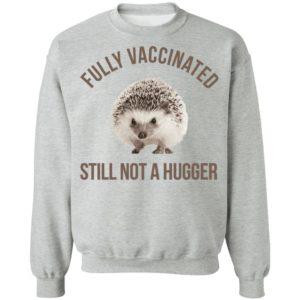 Hedgehog Fully Vaccinated Still Not A Hugger Shirt