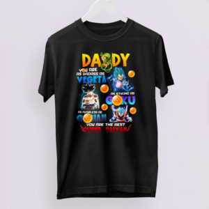 Daddy Badass As Vegeta Strong As Goku Fearless As Gohan you are the best Super Saiyan Shirt