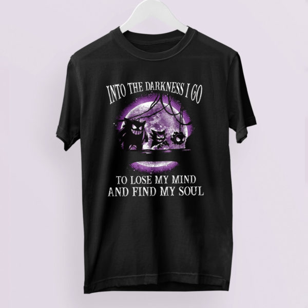 Pokemon Into the darkness i go to lose my mind and find my soul shirt