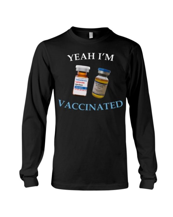Yeah I'm Vaccinated Testosterone Trenbolone Shirt