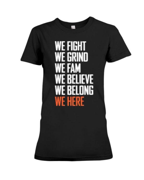 We Fight We Grind We Fam We Believe We Belong We Here Shirt