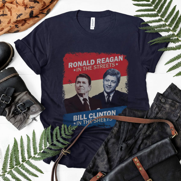 Ronald Reagan In The Streets Bill Clinton In The Sheets Shirt