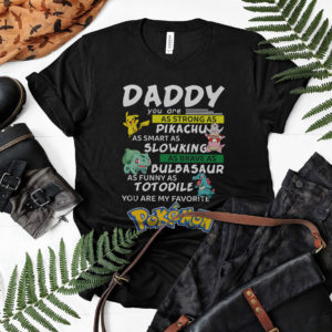 Daddy you are as strong as Pikachu as smart as Slowking shirt