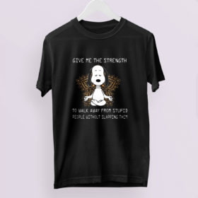 Meditation Snoopy Give me the strength to walk away from stupid people without slapping t-shirt