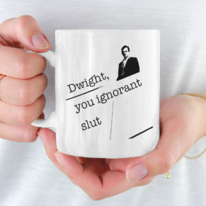 Dwight You Ignorant Slut Michael Scott Mug