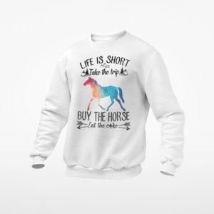 Life Is Short Take The Trip Buy The Horse Eat Cake shirt