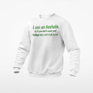 I Am An Asshole So If You Don't Want To Feelings Hurt Don't Talk To Me Shirt, ls, hoodie