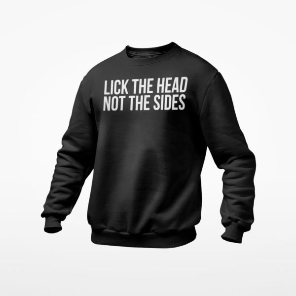 Lick the head not the sides shirt, Ls, Hoodie