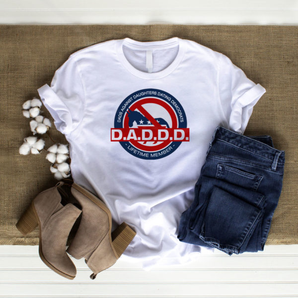 Dads Against Daughters Dating Democrats Daddd Shirt, LS, Hoodie