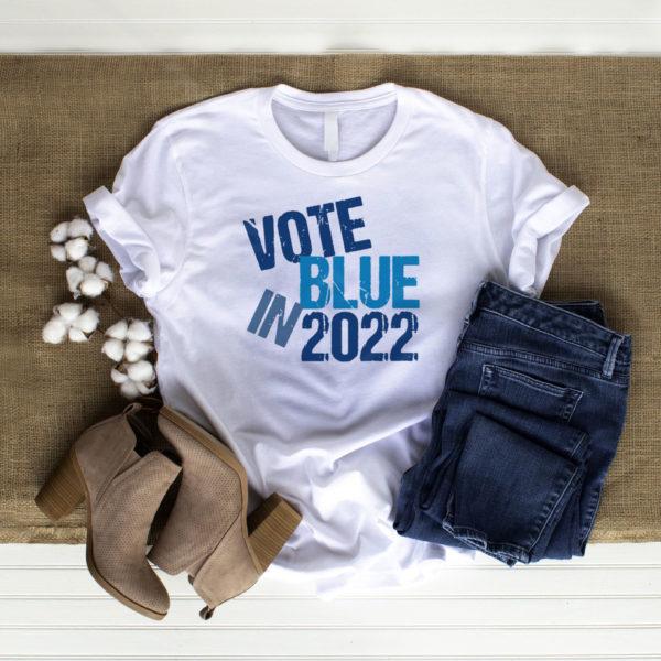 Vote Blue In 2022 T-Shirt, LS, Hoodie