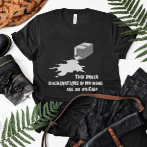 The Inner Machinations Of My Mind Are An Enigma Shirt, ls, hoodie