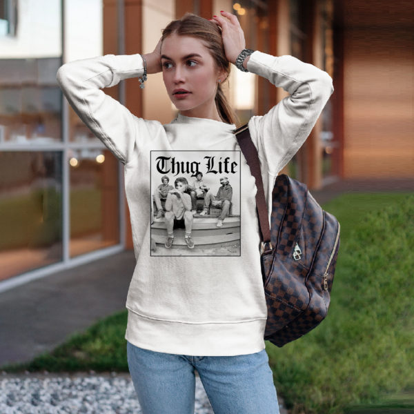 Golden Girls Thug Life Minor Threat Shirt, ls, hoodie