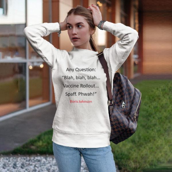 Any Question Blah Blah Blah Vacine Rollout Spaff Phwah Boris Johnson T-shirt, ls, hoodie