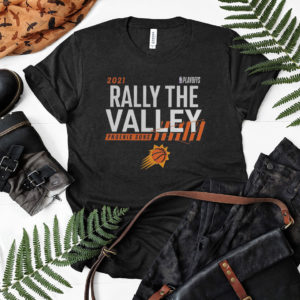 2021 rally in the valley phoenix suns basketball shirt, ls, hoodie