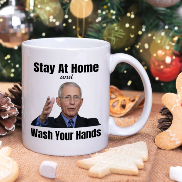 Stay Home Wash Your Hands Mug Dr Anthony Fauci Mug