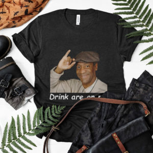Drink are on Me shirt, ls, hoodie