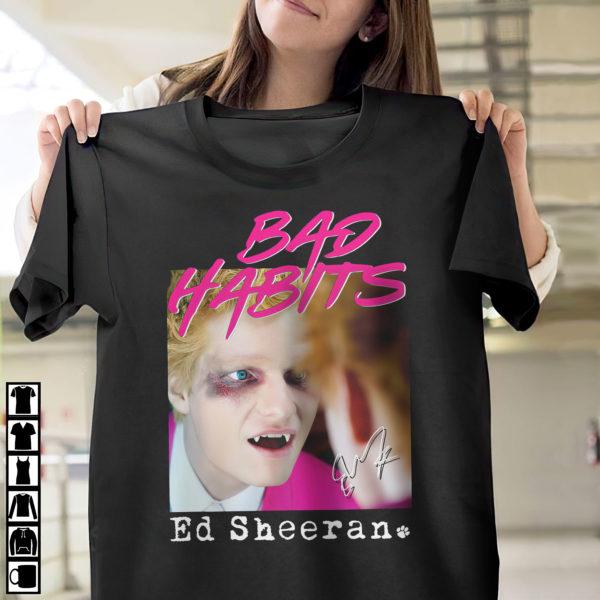 Bad Habits Ed Sheeran Shirt, ls, hoodie