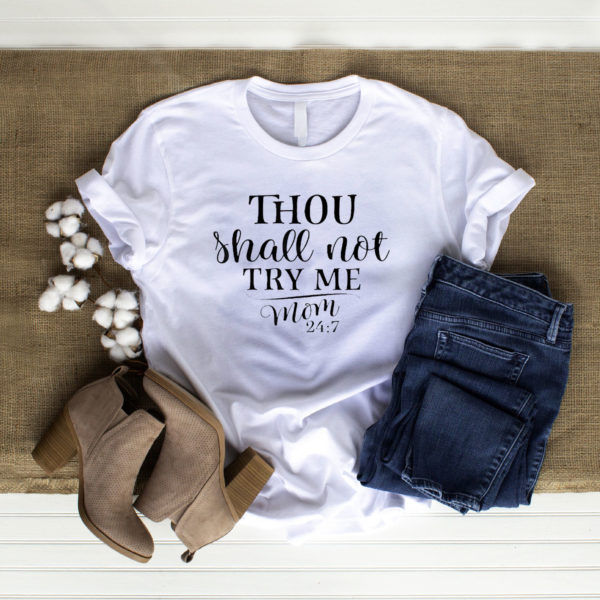 Thou Shall Not Try Me -Mood 247 T-Shirt, LS, Hoodie