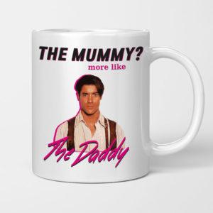 The Mummy More Like The Daddy Brendan Fraser Mug