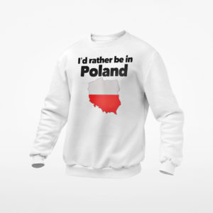 I'd rather be in Poland shirt, ls, hoodie
