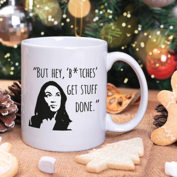 AOC Ocasio Cortez Feminist But Hey Bitches Get Stuff Done Mug