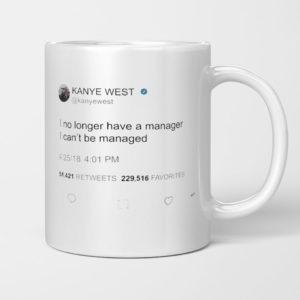 I no longer have a manager I can't be managed, Kanye West Tweet Mug