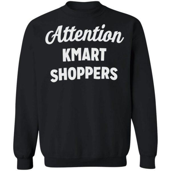 Attention KMART SHOPPERS T-Shirt, ls, hoodie