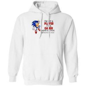 I'm not a player I'm a gamer players get chicks sonic shirt, ls, hoodie